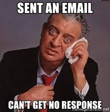 No Response Meme - sent an email can t get no response rodney dangerfield respect
