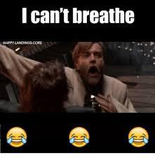 I Cant Breathe Meme - can t breathe happy landing core meme on esmemes com