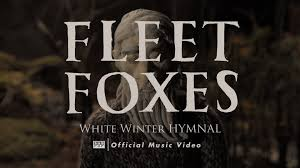 fleet foxes white winter hymnal official video youtube