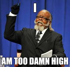 Too Damn High Meme - jimmy mcmillan too damn high meme weknowmemes