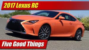 lexus rc200t uk five good things 2017 lexus rc youtube