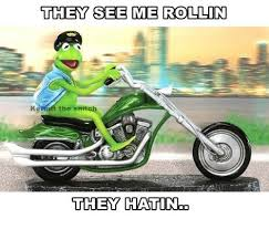 They See Me Rollin Meme - they see me rollin the snit they hatin kermit the frog meme on me me
