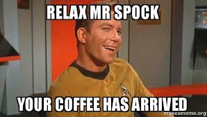Relax Meme - relax mr spock your coffee has arrived ridiculously photogenic