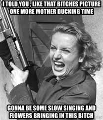 Crazy Lady Meme - i told you like that bitches picture one more mother ducking