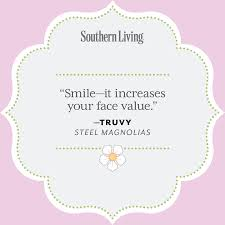 quotes about me smiling 25 colorful quotes from steel magnolias southern living