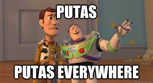 Putas Putas Everywhere Meme - putas putas everywhere toy story everywhere quickmeme