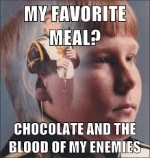 Chocolate Memes - my favorite meal chocolate and the blood of my enemies ptsd