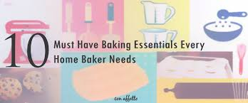 10 Must Essentials For A by 10 Must Baking Essentials Every Home Baker Needs Con