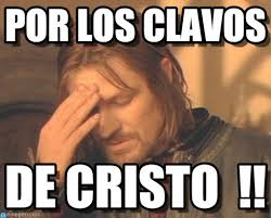 Cristo Meme - por los clavos frustrated boromir meme on memegen
