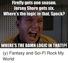 Jersey Shore Meme - firefly gets one season jersey shore gets six where s the logic in