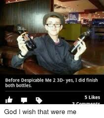 Despicable Me What Meme - before despicable me 2 3d yes i did finish both bottles 5 likes