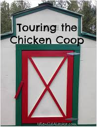 touring the chicken coop idlewild alaskaidlewild alaska