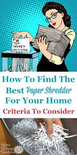 Home Paper Shredders by How To Find The Best Paper Shredder For Your Home Criteria To