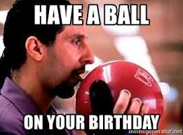 Big Lebowski Meme - have a ball on your birthday big lebowski meme generator