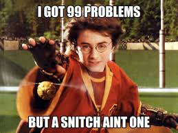 99 Problems Meme - 99 snitches i got 99 problems but a bitch ain t one know your meme
