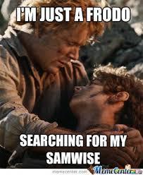 Frodo Meme - frodo and sam by whateves meme center