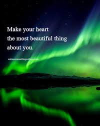 make your heart the most beautiful thing about you