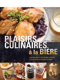 cuisine à la bière plaisirs culinaires à la bière éditions broquet inc
