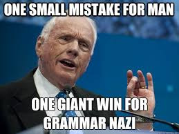 Grammer Nazi Meme - one small mistake for man one giant win for grammar nazi grammar