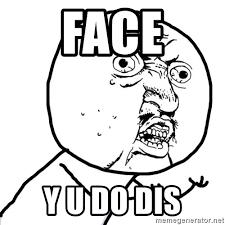 Y U Meme Generator - face y u do dis y u do dis face lol meme generator