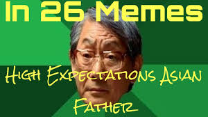 Meme Asian Father - high expectations asian father meme youtube