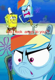 Best Mlp Memes - do i look angry to you spongebob mlp meme by doraeartdreams aspy