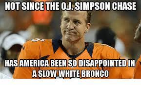 Bronco Memes - 25 best memes about oj simpson chase oj simpson chase memes