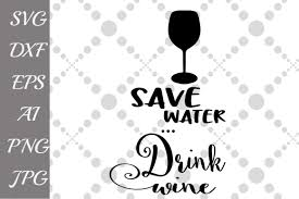 drink svg save water drink wine svg by prettydesi design bundles