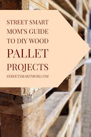 street smart mom u0027s guide to diy wood pallet projects
