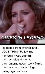 Barbra Streisand Meme - 25 best memes about the homegirl the homegirl memes