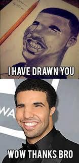 New Drake Meme - drake i have drawn you i have drawn you know your meme