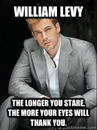 William Levy Meme - william levy the longer you stare the more your eyes will thank you
