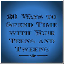 20 ways to spend time with your and tweens