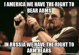 Right To Bear Arms Meme - i america we have the right to bear arms in russia we have the