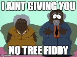 Tree Fiddy Meme - image tagged in tree fiddy southpark imgflip