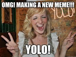 Omg Girl Meme - omg making a new meme yolo yolo girl quickmeme