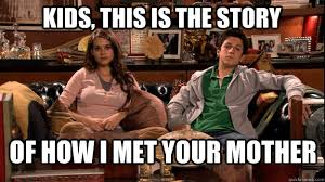 How I Met Your Mother Memes - kids this is the story of how i met your mother how i met your