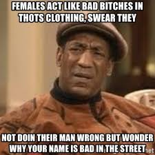 Bad Bitches Meme - females act like bad bitches in thots clothing swear they not