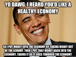 yo dawg i heard you d like a healthy economy so i put money into