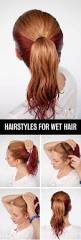 Quick Easy Hairstyles For Girls by Get Ready Fast With 7 Easy Hairstyle Tutorials For Wet Hair Hair
