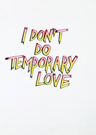 Temporary I Don U0027t Do Temporary Love But Really Words To Live By
