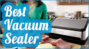 Best Vaccum Sealer Best Vacuum Sealer To Buy In 2017 Youtube