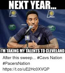 Pacers Meme - next year pacers imtaking my talents to cleveland after this sweep