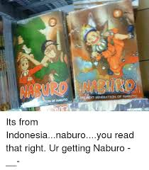 Meme Naruto Indonesia - of naruto generation of naruto its from indonesianaburoyou read that