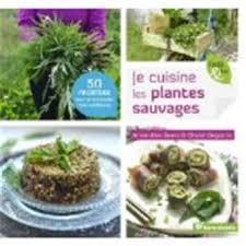 la cuisine des plantes sauvages je cuisine les plantes sauvages broché amandine geers achat