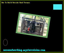 outdoor wood furnace plans 205310 woodworking plans and projects