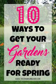 10 ways to get your gardens ready for spring the farm gabs