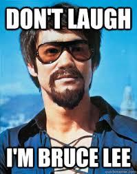 Bruce Lee Meme - don t laugh i m bruce lee bruce lee quickmeme