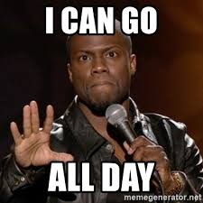 All Day Meme - i can go all day kevin hart meme generator