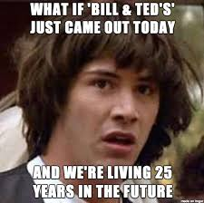 Dude Memes - bill ted at 25 dude bet you didn t know these 7 gnarly facts